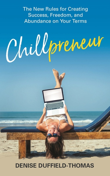 Chillpreneur The New Rules for Creating Success, Freedom, and Abundance on Your Terms by Denise Duffield Thomas