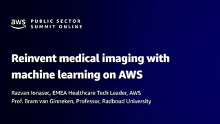 AWS Public Sector Summit Online 2021: Reinvent medical imaging with machine learning on AWS