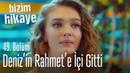 Deniz'in Rahmet'e içi gitti Bizim Hikaye 49 Bölüm