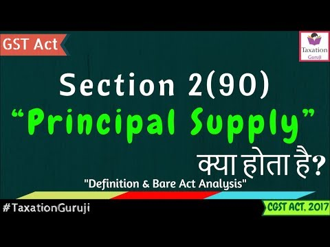 What Is PRINCIPAL SUPPLY In GST | Section 2(90) | CGST Act Definition | Meaning