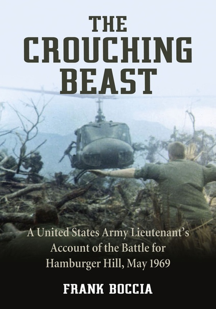 The Crouching Beast A United States Army Lieutenant's Account of the Battle for Hamburger Hill, May 1969 by Frank Boccia