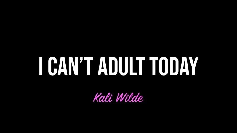 Kali Wilde - I Cant Adult Today (Official LyricMeme Video)