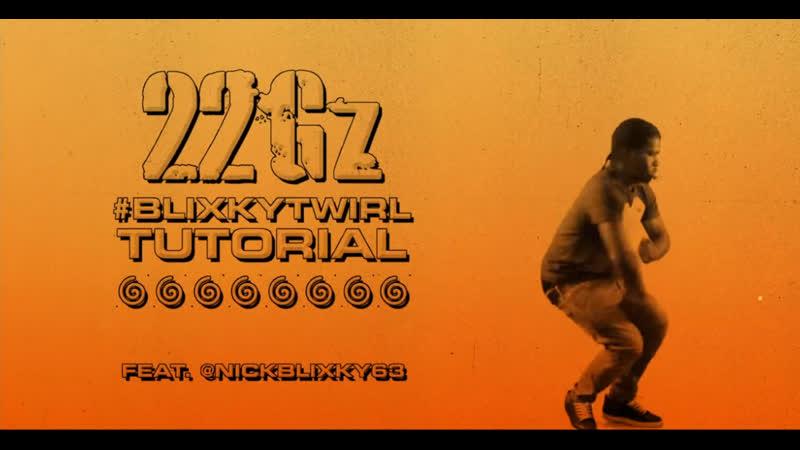 22Gz - Blixky Twirl Tutorial (feat. Nick Blixky)