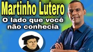 Martinho Lutero - O lado que você não conhecia.