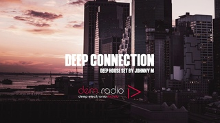 Deep Connection - Part 1 | Deep House Set | 2018 Mixed By Johnny M | DEM Radio Podcast