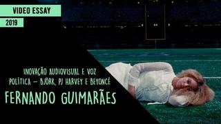 Video essay: Inovação Audiovisual e Voz Política (Björk, PJ Harvey e Beyoncé) - Fernando Guimarães