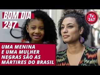 Bom dia 247 (): Uma menina e uma mulher negras são as mártires do Brasil