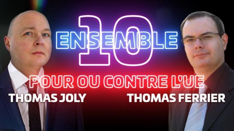 ENSEMBLE, JOUR 10 - Débat Thomas Joly VS Thomas Ferrier, arbitré par Daniel Conversano : L'U.E !