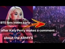 BTS fans leaves early after Katy Perry makes a comments about the ARMY'S