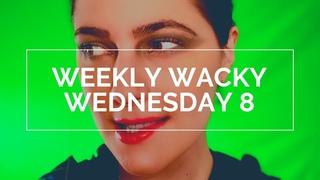 Wacky Wednesday Eight!