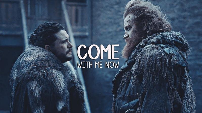 Game of Thrones || Come with me now || Jon Snow Tormund Giantsbane [HBD Lina]