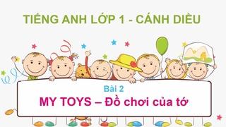 Tập Đọc Tiếng Anh Lớp 1 - Cánh Diều - Bài 2: My Toys
