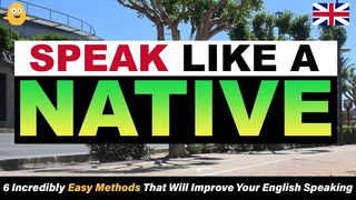 SPEAK LIKE A NATIVE - 6 Incredibly Easy Methods That Will Improve Your English Speaking
