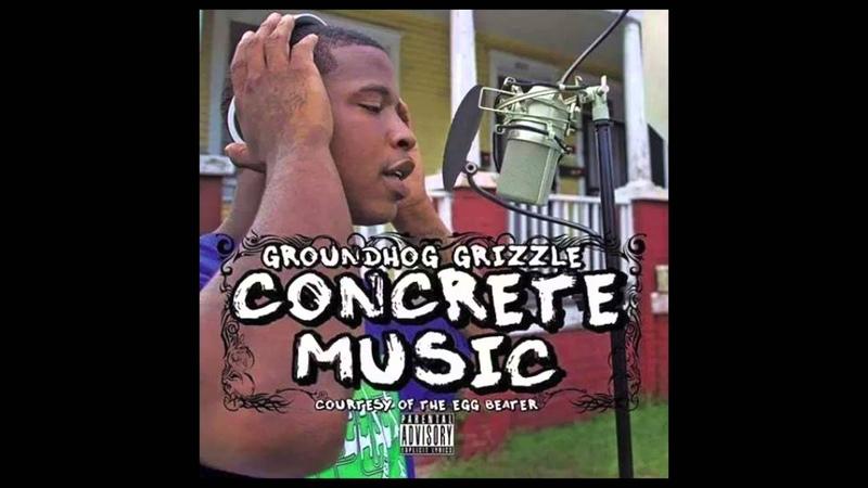GroundHog Grizzle - GRINDING, HUSTLIN, STACKIN