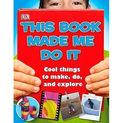 This Book Made Me Do It - Cool Things to Make Do and Explore (DK Publishing) (2010)