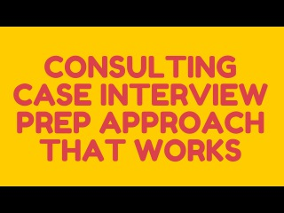 Consulting Case Interview Prep Approach that Works