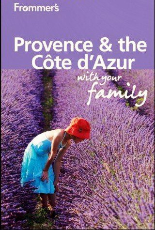 Frommers Provence and Cote dAzur With Your Family (Frommers With Your Family Series)