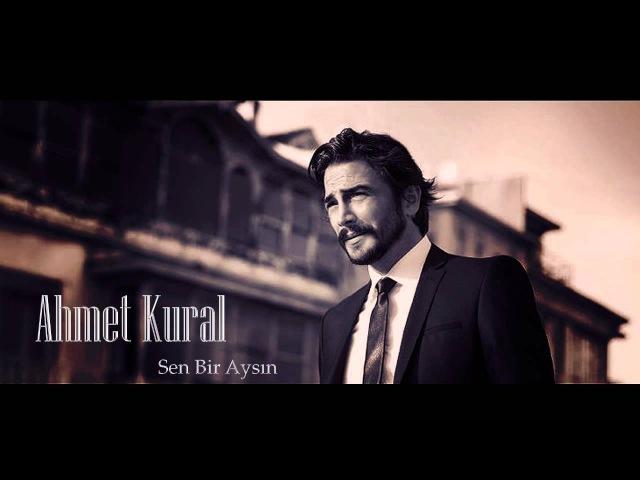 Ahmet Kural Sen Bir Aysın