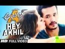 HeyAkhil Full Video Song || Akhil - The Power Of Jua || AkhilAkkineni,Sayesha
