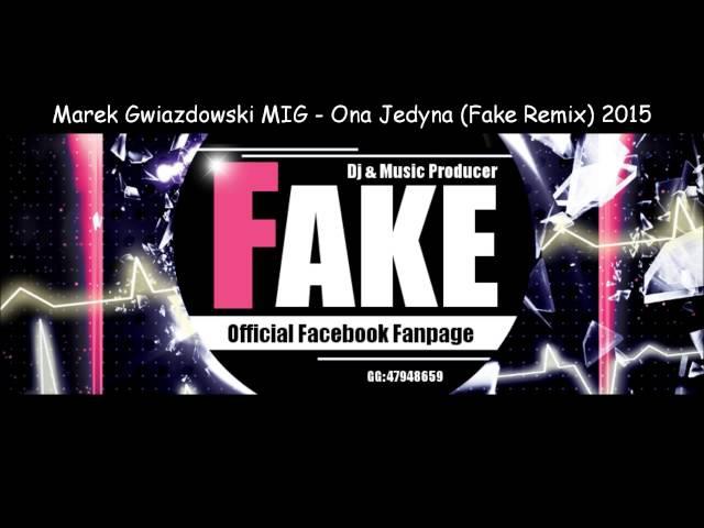 Marek Gwiazdowski MIG - Ona Jedyna (Fake Remix) 2015