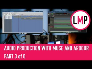 Audio Production with Muse and Ardour - Part 3 of 6