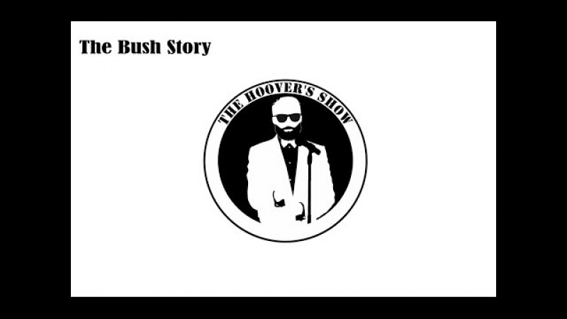 The hoover's show : The Bush Story