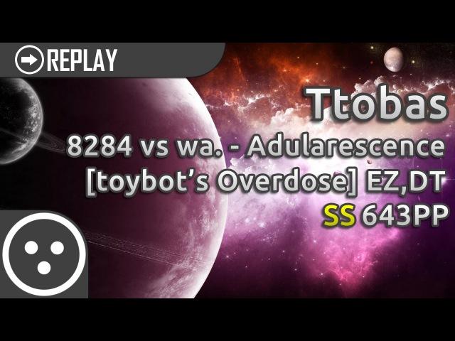 [osu!catch] Ttobas   8284 vs wa. - Adularescence [toybot's Overdose] EZ,DT   SS 643pp