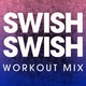 Power Music Workout - Swish Swish