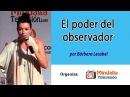 El poder del observador por Bárbara Lecabel
