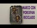 DIY MARCO DE POREXPAN RECICLADO
