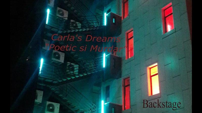 Backstage Carla's Dreams Poetic si Murdar