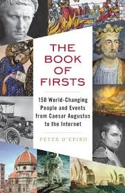 The Book of Firsts 150 World-Changing People and Events from Caesar Augustus to the Internet