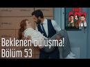 Kiralık Aşk 53 Bölüm Beklenen Buluşma