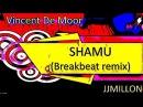 Vincent De Moor - Shamu (Breakbeat Remix 2017) JJMillon