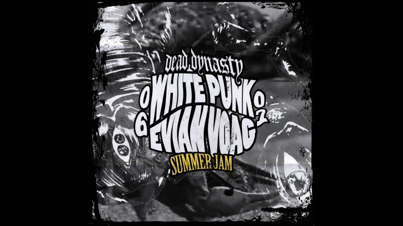 06 07 LIFT w White Punk Evian Voag Dead Dynasty