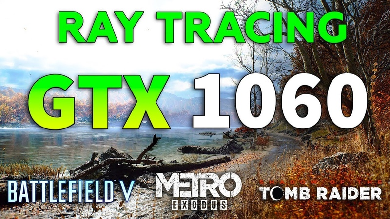 RTX on GTX 1060 - Battlefield V - Metro Exodus - SotTR