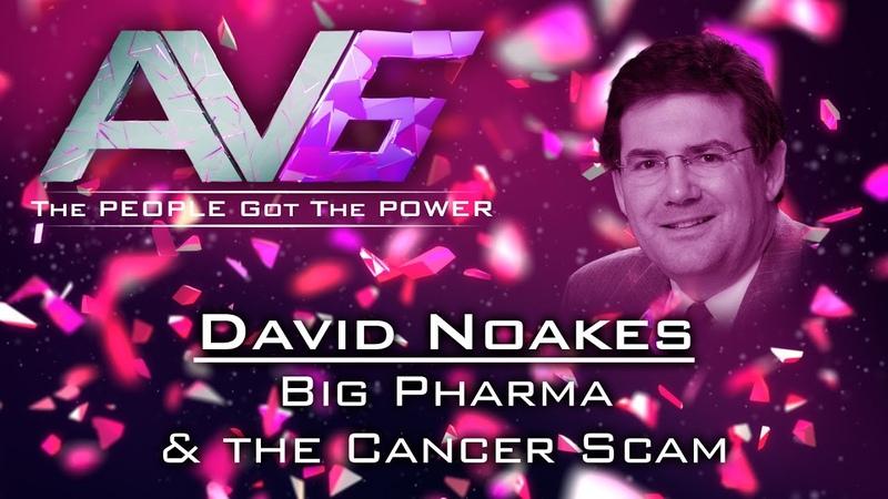 AV6 David Noakes Big Pharma the Cancer Scam