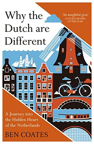 Why the Dutch are Different A Journey into the Hidden Heart of the Netherlands (1)