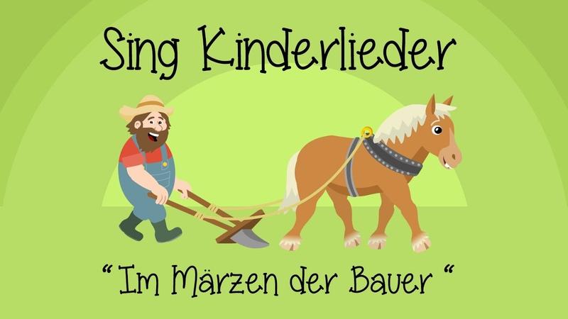 Im Märzen der Bauer Kinderlieder zum Mitsingen Sing Kinderlieder