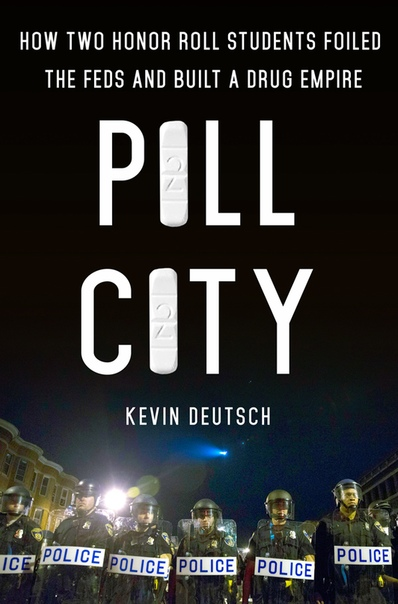 Pill City How Two Honor Roll Students Foiled the Feds and Built a Drug Empire by Kevin Deutsch
