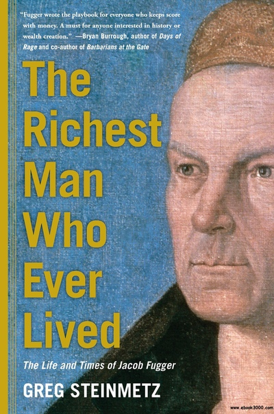 The Richest Man Who Ever Lived The Life and Times of Jacob Fugger