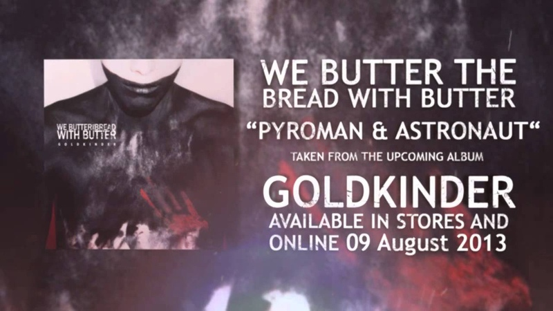 We Butter The Bread With Butter Pyroman Astronaut NEW SONG 2013