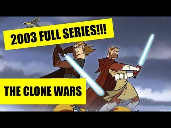 Star Wars Clone Wars 2003 Full Series HQ