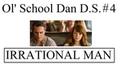 Ol' School Dan D S 4 Irrational Man