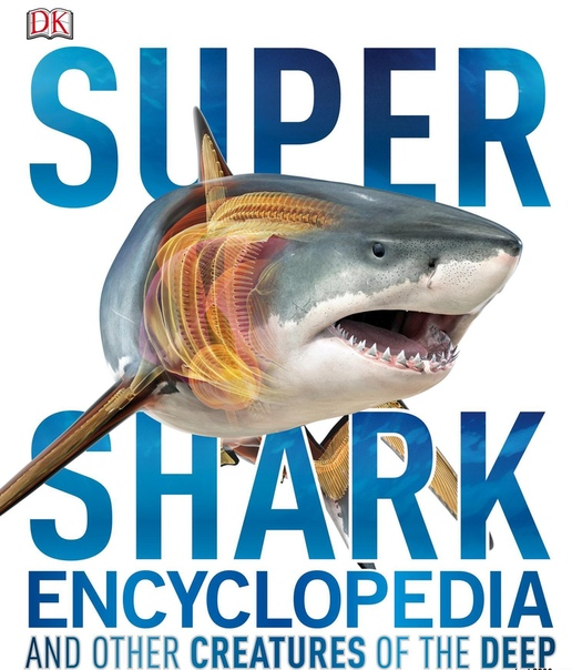 Super Shark Encyclopedia And Other Creatures of the Deep (Super Encyclopedias)
