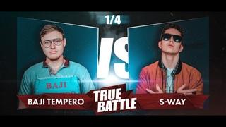 #TRUEBATTLE III: 1/4 – BAJI TEMPERO VS S-WAY