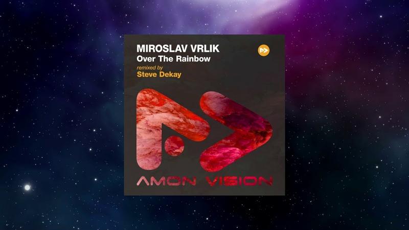 Miroslav Vrlik - Over The Rainbow (Steve Dekay Remix) [AMON VISION]