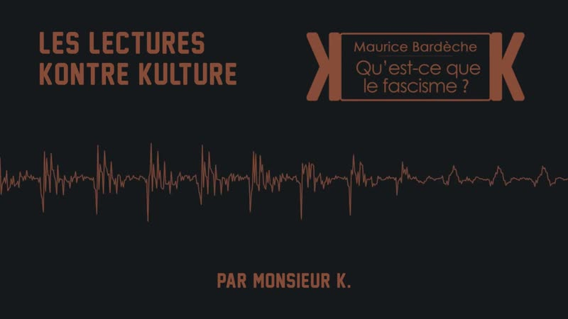 Monsieur K présente Qu'est ce que le fascisme de Maurice Bardèche