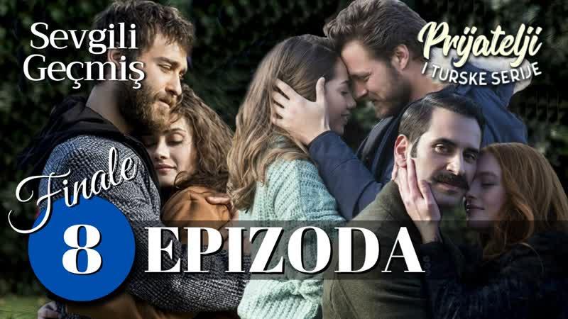 Voljena prošlost Sevgili Geçmiş 8. epizoda - kraj serije