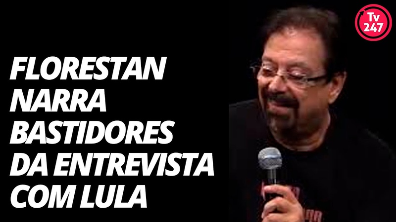 Florestan narra bastidores da entrevista com Lula